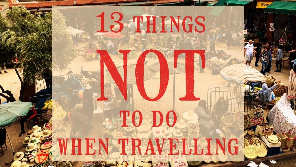 13 things not to do when travelling -worst travel experiences
