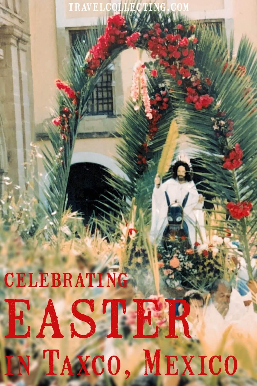 Celebrating Semana Santa in Taxco Mexico