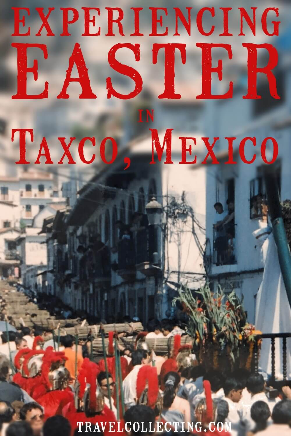 experiencing easter in taxco mexico